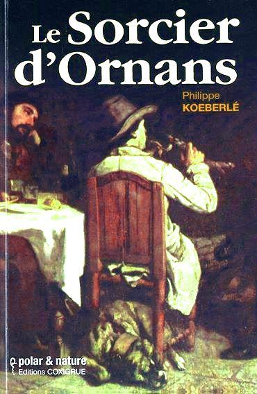 LE SORCIER D'ORNANS DE PHILIPPE KOEBERLE.