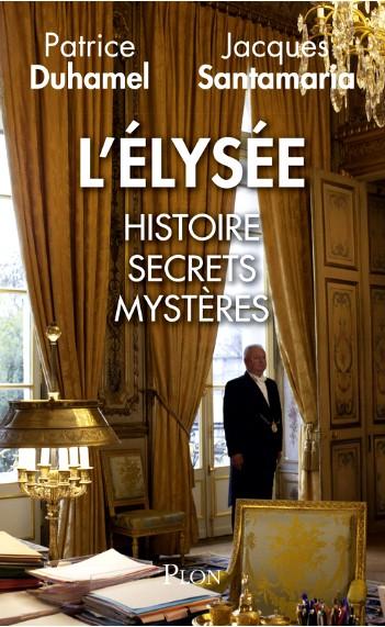 ELYSEE. HISTOIRE SECREST MYSTERES
